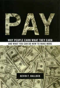 """Pay: Why People Earn What They Earn and What You Can Do Now to Make More"" by Kevin F. Hallock"