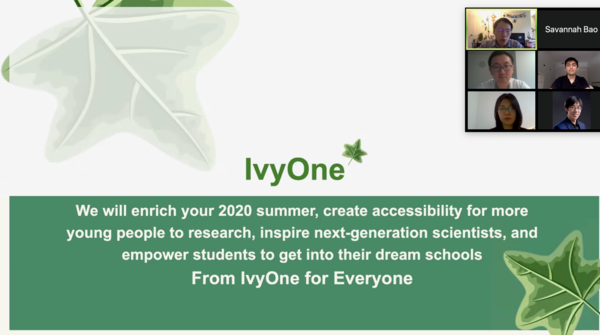 Zoom screenshot that reads: IvyOne: We will enrich your 2020 summer, create accessibility for more young people to research, inspire next-generation scientists, and empower students to get into their dream schools.