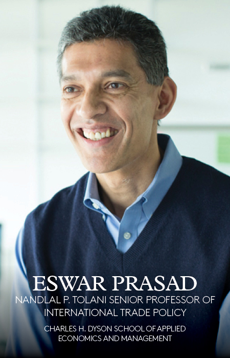Eswar Prasad, Nandlal P. Tolani Senior Professor of International Trade Policy, Charles H. Dyson School of Applied Economics and Management
