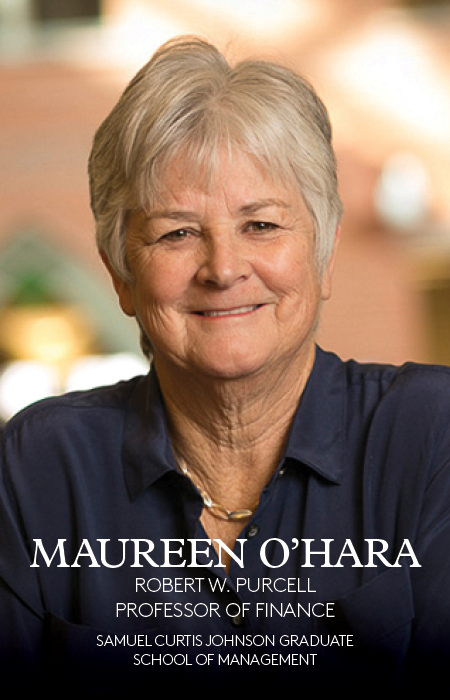Maureen O'Hara, Robert W. Purcell Professor of Finance, Samuel Curtis Johnson Graduate School of Management